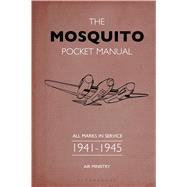 The Mosquito Pocket Manual All marks in service 1939–45 by Robson, Martin, 9781844863068