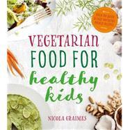 Vegetarian Food for Healthy Kids by Graimes, Nicola, 9781848993068