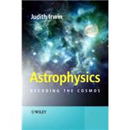 Astrophysics Decoding the Cosmos by Irwin, Judith Ann, 9780470013069