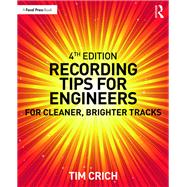 Recording Tips for Engineers: For cleaner, brighter tracks by Crich; Tim, 9781138123069
