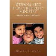 Wisdom Keys for Children's Ministry by Miller, Ricardo, Sr., 9781441513069