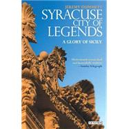 Syracuse, City of Legends: A Glory of Sicily by Dummett, Jeremy, 9781784533069