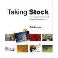 Taking Stock : Make Money in Microstock Creating Photos That Sell by Sylvan, Rob, 9780321713070