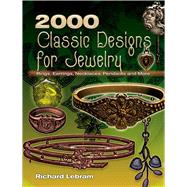 2000 Classic Designs for Jewelry : Rings, Earrings, Necklaces, Pendants and More by Richard Lebram, 9780486463070