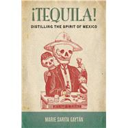 Tequila!: Distilling the Spirit of Mexico by Gayt n, Marie, 9780804793070