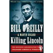 Killing Lincoln The Shocking Assassination that Changed America Forever by O'Reilly, Bill; Dugard, Martin, 9780805093070