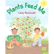 Plants Feed Me by Rockwell, Lizzy, 9780823433070