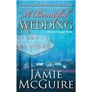 A Beautiful Wedding A Beautiful Disaster Novella by McGuire, Jamie, 9781501103070