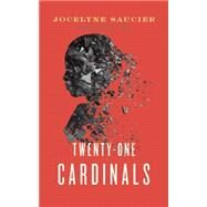 Twenty-one Cardinals by Saucier, Jocelyne; Mullins, Rhonda, 9781552453070