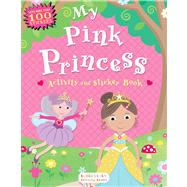 My Pink Princess Activity and Sticker Book Bloomsbury Activity Books by Unknown, 9781619633070