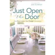 Just Open the Door How One Invitation Can Change a Generation by Unknown, 9781433643071
