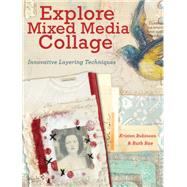Explore Mixed Media Collage: Innovative Layering Techniques by Robinson, Kristen; Rae, Ruth, 9781440333071
