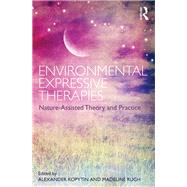 Environmental Expressive Therapies: Nature-Assisted Theory and Practice by Kopytin; Alexander, 9781138233072