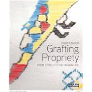 Grafting Propriety by Cocker, Emma (CON); Maier, Danica (CON); Vinebaum, Lisa (CON), 9781910433072