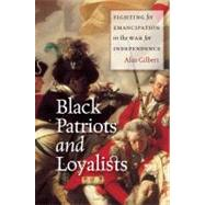 Black Patriots and Loyalists by Gilbert, Alan, 9780226293073
