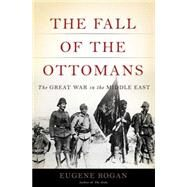 The Fall of the Ottomans by Rogan, Eugene, 9780465023073