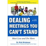 Dealing with Meetings You Can't Stand: Meet Less and Do More by Brinkman, Rick, 9781259863073