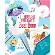 I Thought This Was a Bear Book by Lazar, Tara; Davies, Benji, 9781442463073