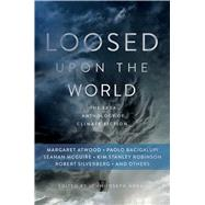Loosed upon the World: The Saga Anthology of Climate Fiction by Adams, John Joseph, 9781481453073