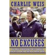 No Excuses : One Man's Incredible Rise Through the NFL to Head Coach of Notre Dame by Weis, Charlie, 9780061233074