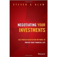 Negotiating Your Investments Use Proven Negotiation Methods to Enrich Your Financial Life by Blum, Steven G., 9781118583074
