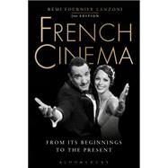 French Cinema From Its Beginnings to the Present by Lanzoni, R�mi Fournier, 9781501303074