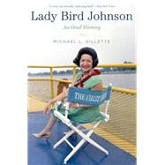 Lady Bird Johnson An Oral History by Gillette, Michael L., 9780190233075