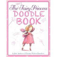 The Very Fairy Princess Doodle Book by Andrews, Julie; Walton Hamilton, Emma; Davenier, Christine, 9780316283076