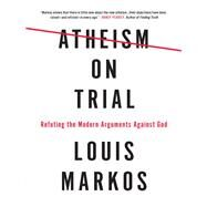 Atheism on Trial by Louis, Markos, 9780736973076