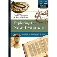 Exploring the New Testament by Wenham, David; Walton, Steve, 9780830853076