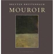Mouroir: Mirrornotes of a Novel by Breytenbach, Breyten, 9780980033076