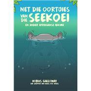 Net Die Oortjies Van Die Seekoei, En Ander Afrikaanse Idiome by Galloway, Kobus, 9781776093076