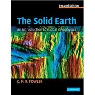 The Solid Earth: An Introduction to Global Geophysics by C. M. R. Fowler, 9780521893077