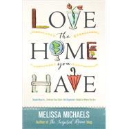 Love the Home You Have by Michaels, Melissa, 9780736963077