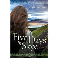 Five Days in Skye A Novel by Laureano, Carla, 9780781413077