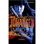 Live to See Tomorrow by Johansen, Iris, 9781250053077