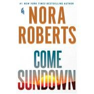 Come Sundown by Roberts, Nora, 9781250123077