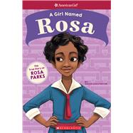 A Girl Named Rosa: The True Story of Rosa Parks (American Girl: A Girl Named) by Patrick, Denise Lewis; Manwill, Melissa, 9781338193077