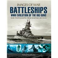 Battleships WWII: Evolution of the Big Guns, Rare Photographs from Wartime Archives by Kaplan, Philip, 9781783463077