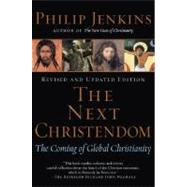 The Next Christendom The Coming of Global Christianity by Jenkins, Philip, 9780195183078