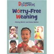 Yummy Discoveries: Worry-Free Weaning by Bertin, Felicity; Walton, Anna, 9780719813078