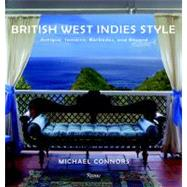 British West Indies Style : Antigua, Jamaica, Barbados, and Beyond by Connors, Michael, 9780847833078