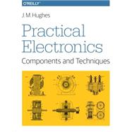 Practical Electronics: Components and Techniques by Hughes, John M., 9781449373078