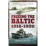 Freeing the Baltic 1918–1920 by Bennett, Geoffrey, 9781473893078