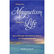 Change Your Magnetism, Change Your Life by Rush, Naidhruva, 9781565893078