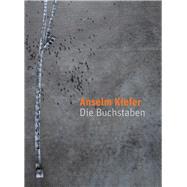 Anselm Kiefer Die Buchstaben by Kiefer, Anselm, 9783868323078