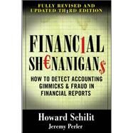 Financial Shenanigans:  How to Detect Accounting Gimmicks & Fraud in Financial Reports, Third Edition by Schilit, Howard; Perler, Jeremy, 9780071703079