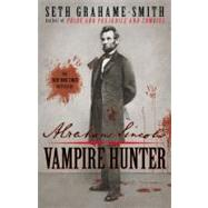 Abraham Lincoln: Vampire Hunter by Grahame-Smith, Seth, 9780446563079