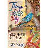 Things I'll Never Say by Angel, Ann, 9780763673079