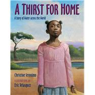 A Thirst For Home A Story of Water across the World by Ieronimo, Christine; Velasquez, Eric, 9780802723079